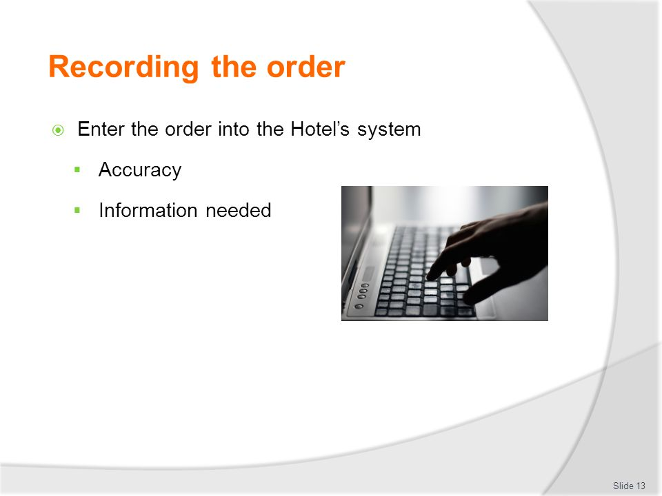 Recording the order Enter the order into the Hotel's system Accuracy
