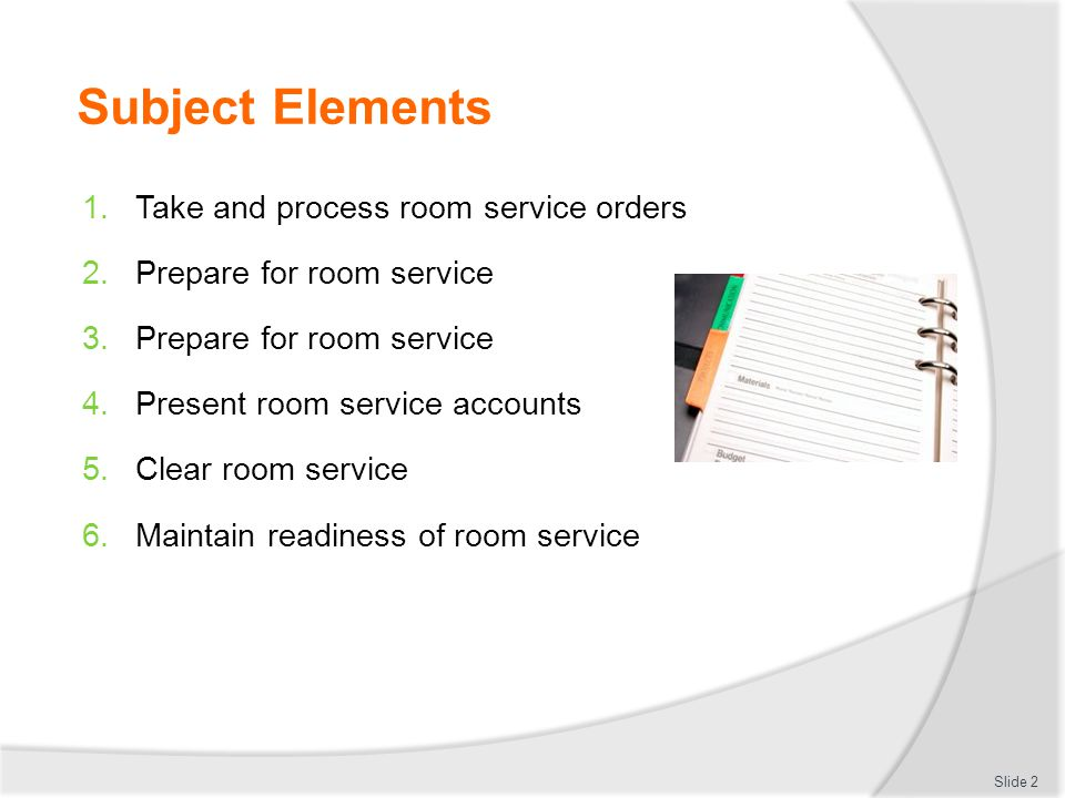 Subject Elements Take and process room service orders