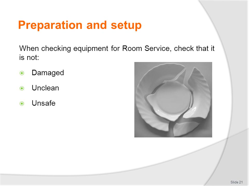 Preparation and setup When checking equipment for Room Service, check that it is not: Damaged. Unclean.