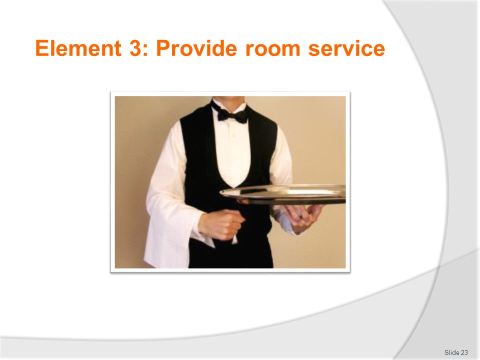 Element 3: Provide room service