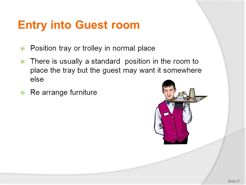 Entry into Guest room Position tray or trolley in normal place