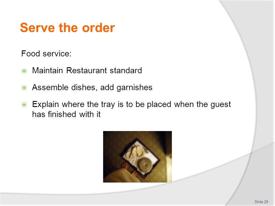 Serve the order Food service: Maintain Restaurant standard