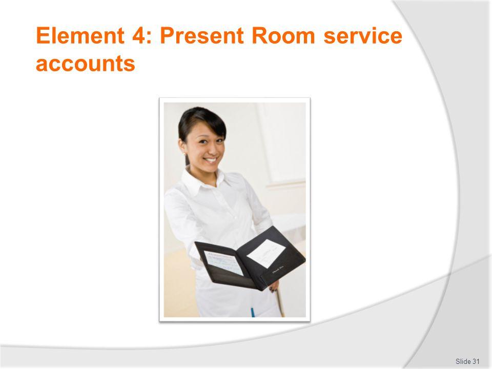 Element 4: Present Room service accounts