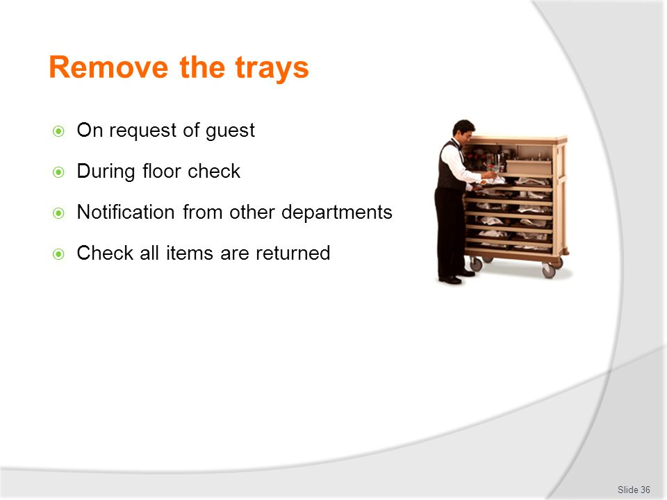 Remove the trays On request of guest During floor check