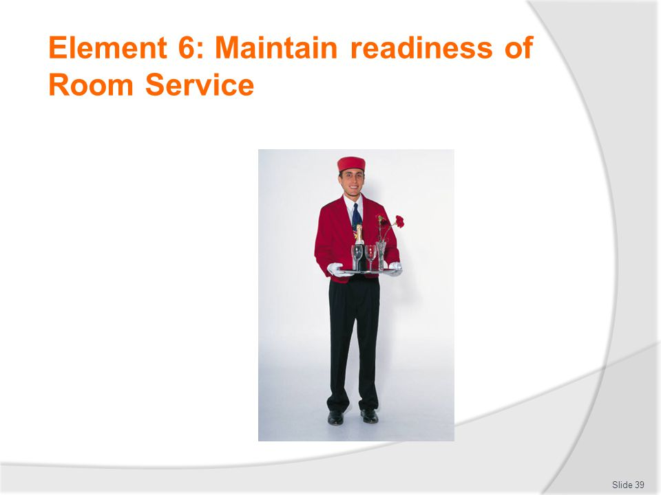 Element 6: Maintain readiness of Room Service