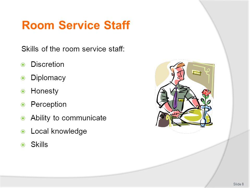 Room Service Staff Skills of the room service staff: Discretion
