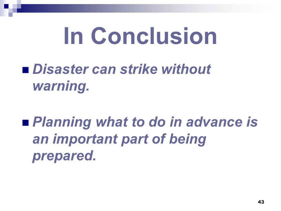 In Conclusion Disaster can strike without warning.