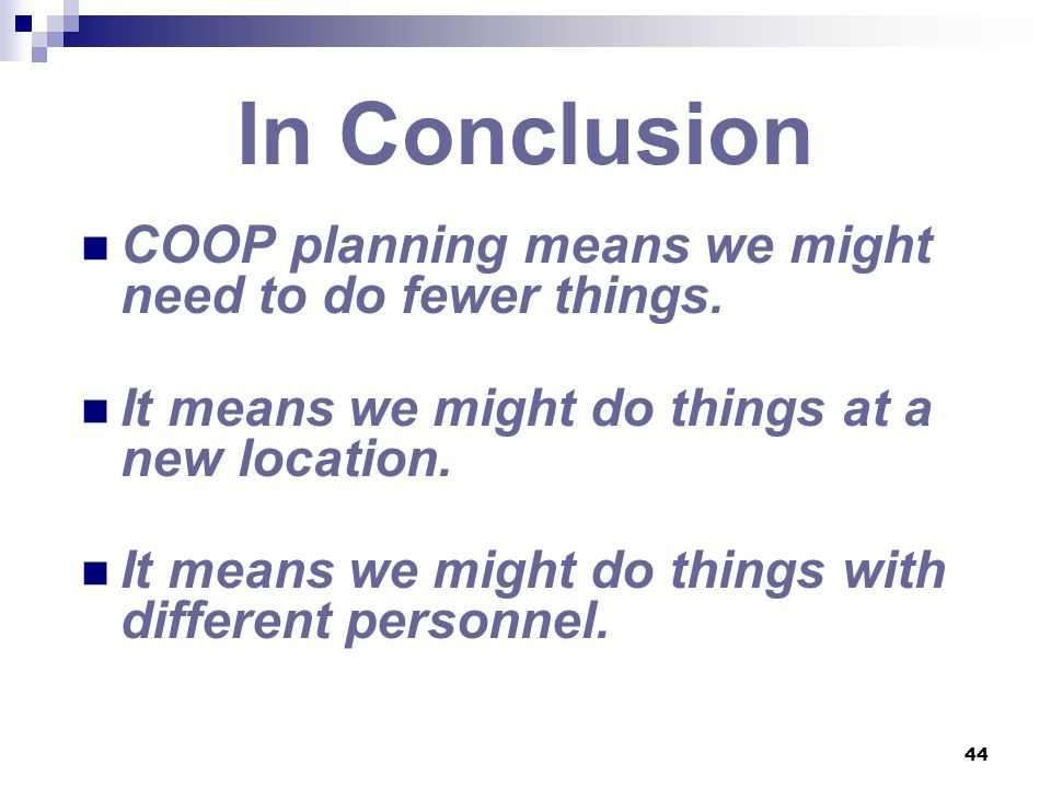 In Conclusion COOP planning means we might need to do fewer things.