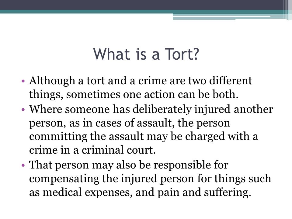 What is a Tort Although a tort and a crime are two different things, sometimes one action can be both.