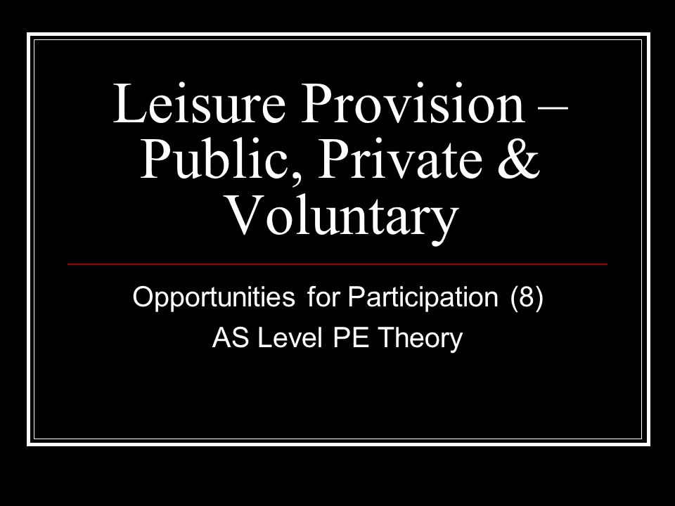 Leisure Provision – Public, Private & Voluntary