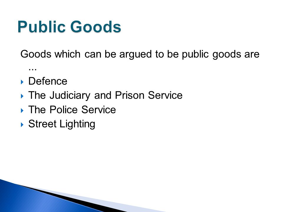 Public Goods Goods which can be argued to be public goods are ...