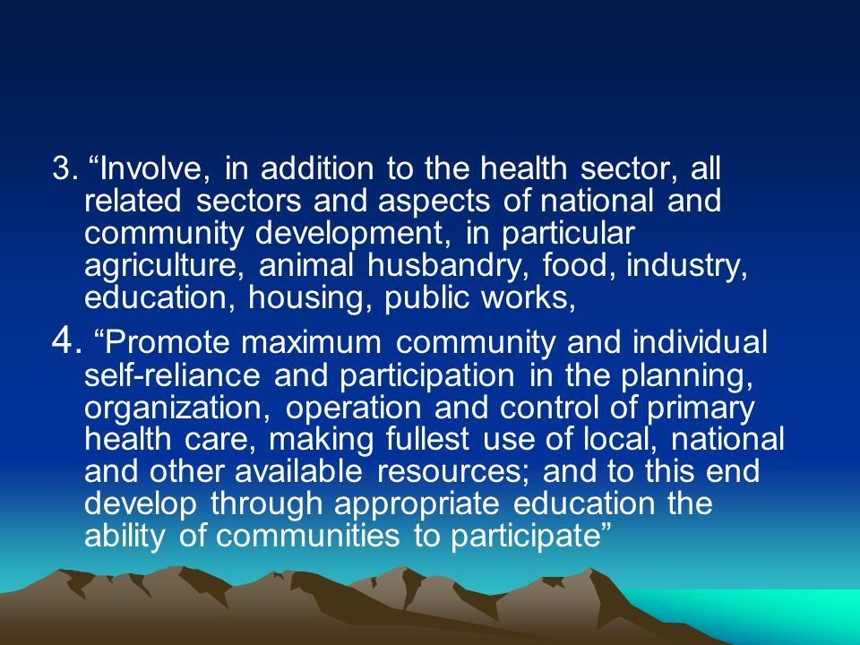 3. Involve, in addition to the health sector, all related sectors and aspects of national and community development, in particular agriculture, animal husbandry, food, industry, education, housing, public works,