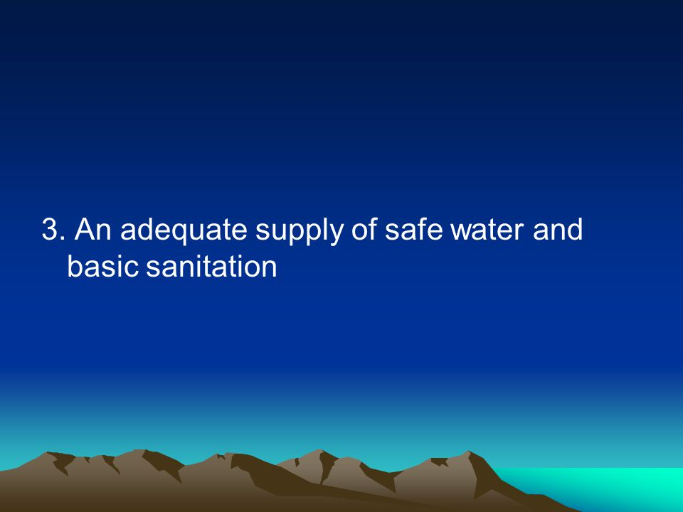 3. An adequate supply of safe water and basic sanitation