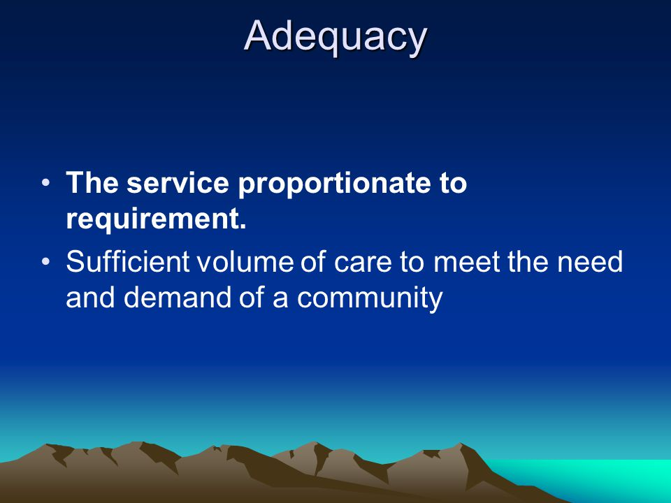 Adequacy The service proportionate to requirement.