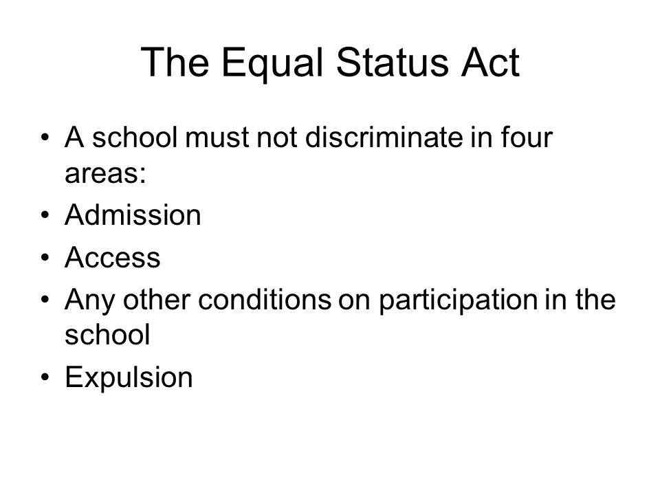 The Equal Status Act A school must not discriminate in four areas: