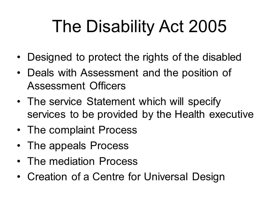 The Disability Act 2005 Designed to protect the rights of the disabled
