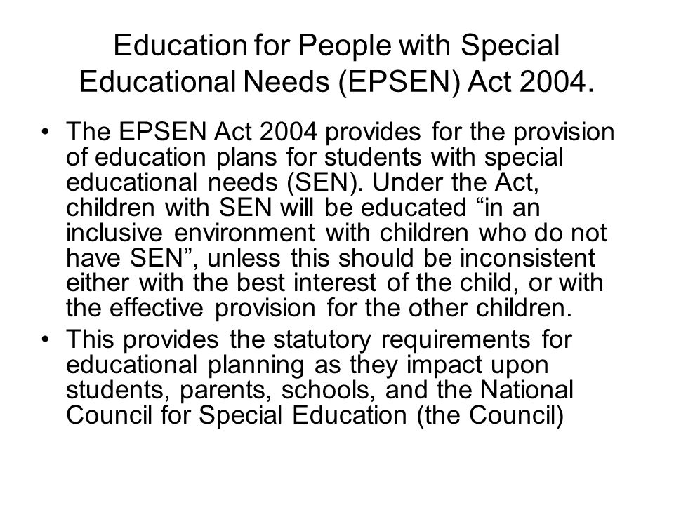 Education for People with Special Educational Needs (EPSEN) Act 2004.