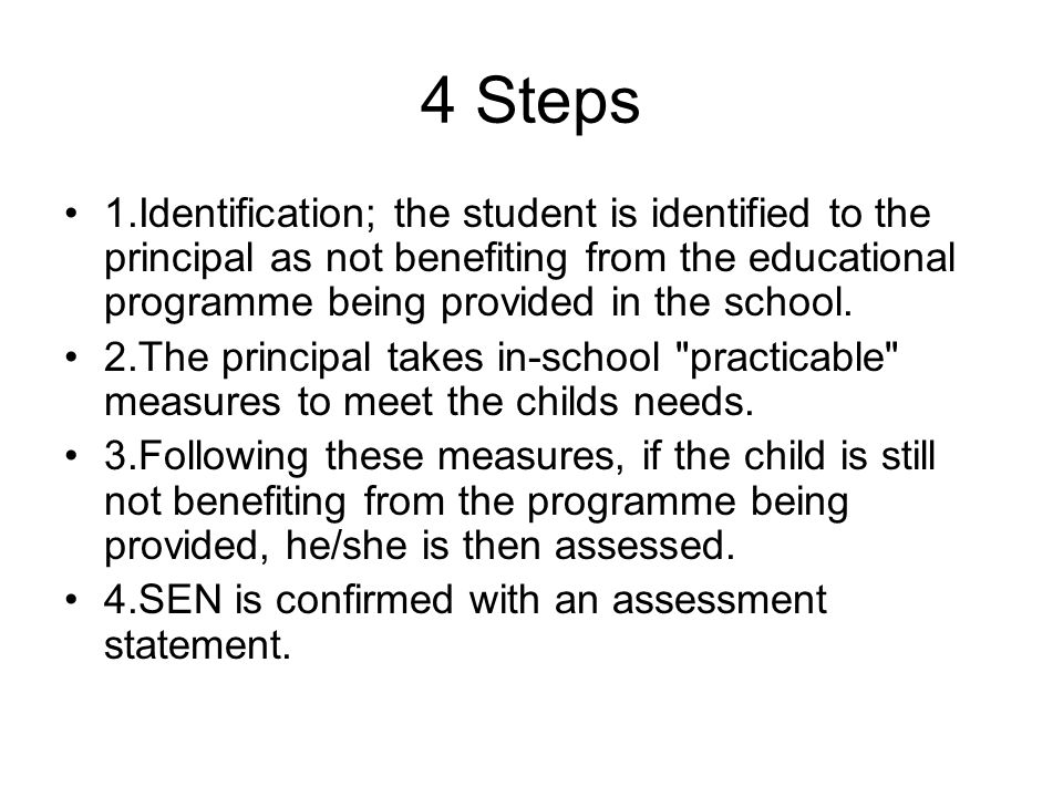 4 Steps 1.Identification; the student is identified to the principal as not benefiting from the educational programme being provided in the school.