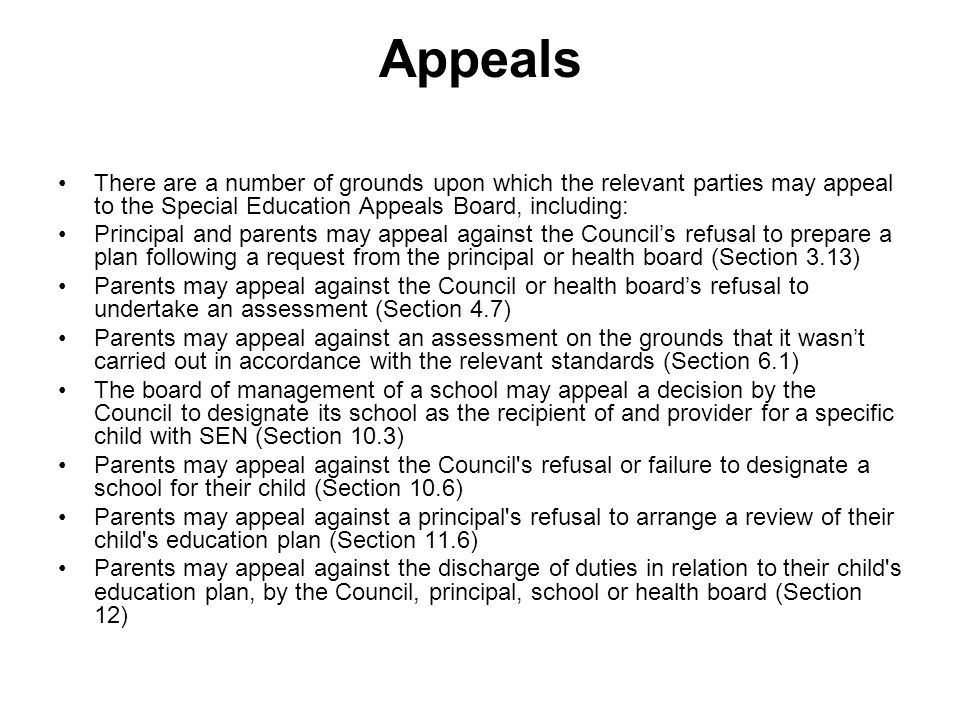 Appeals There are a number of grounds upon which the relevant parties may appeal to the Special Education Appeals Board, including: