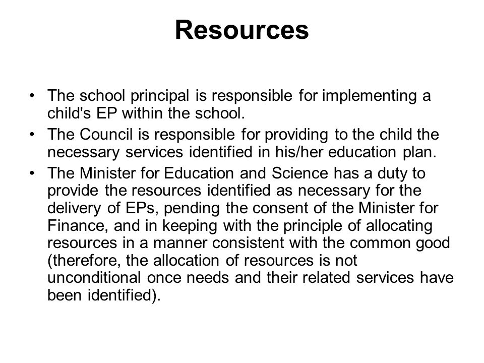 Resources The school principal is responsible for implementing a child s EP within the school.