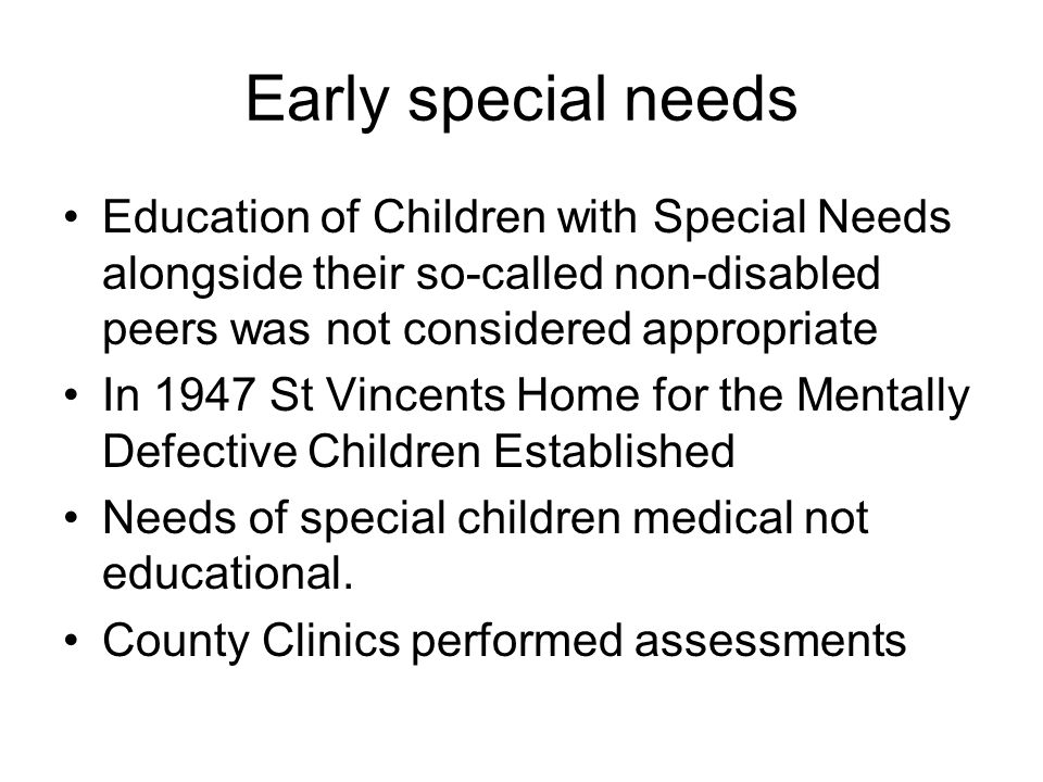 Early special needs Education of Children with Special Needs alongside their so-called non-disabled peers was not considered appropriate.