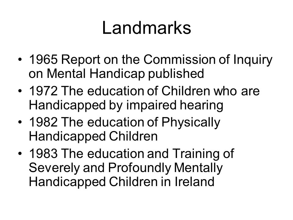Landmarks 1965 Report on the Commission of Inquiry on Mental Handicap published.
