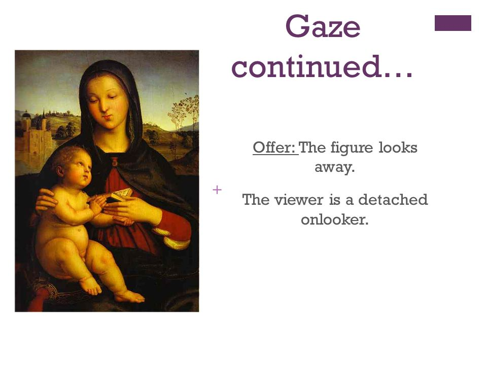 Gaze continued… Offer: The figure looks away.