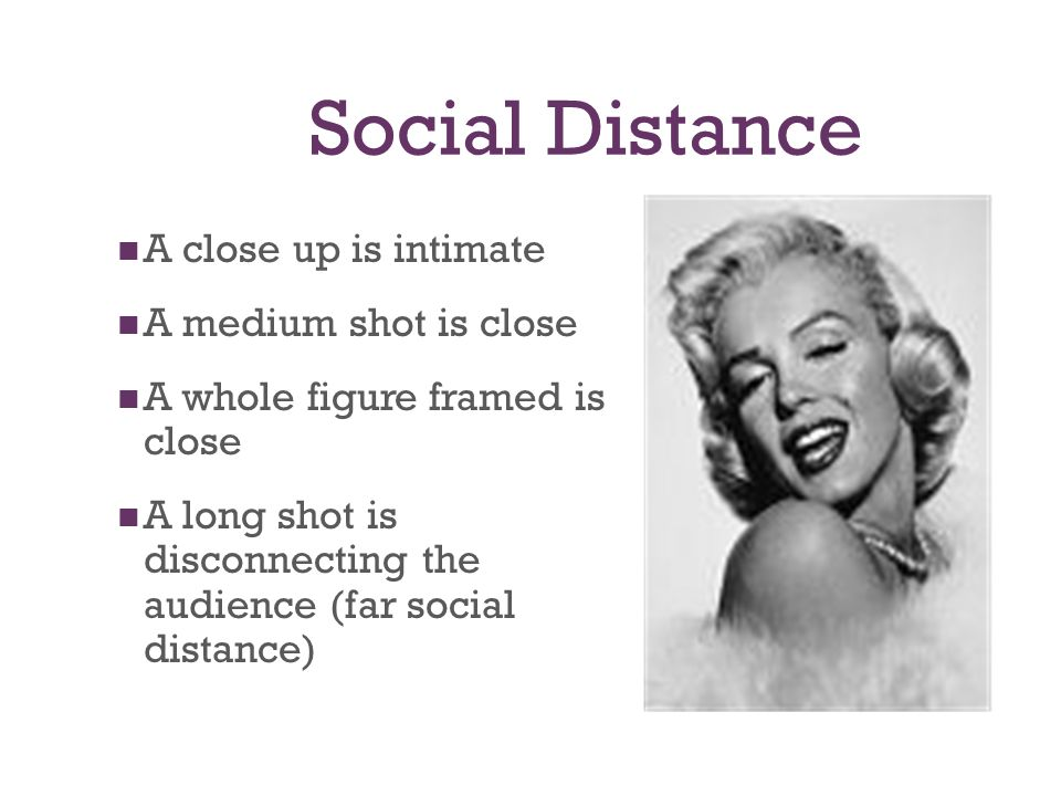 Social Distance A close up is intimate A medium shot is close