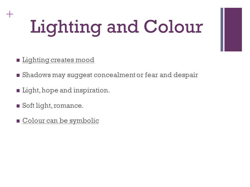 Lighting and Colour Lighting creates mood