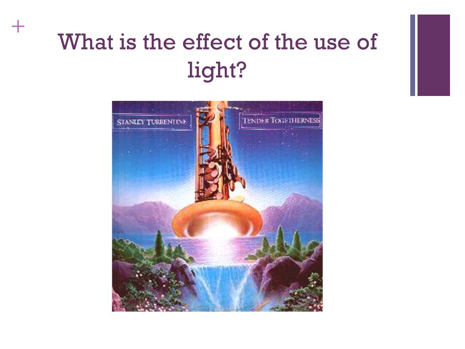 What is the effect of the use of light
