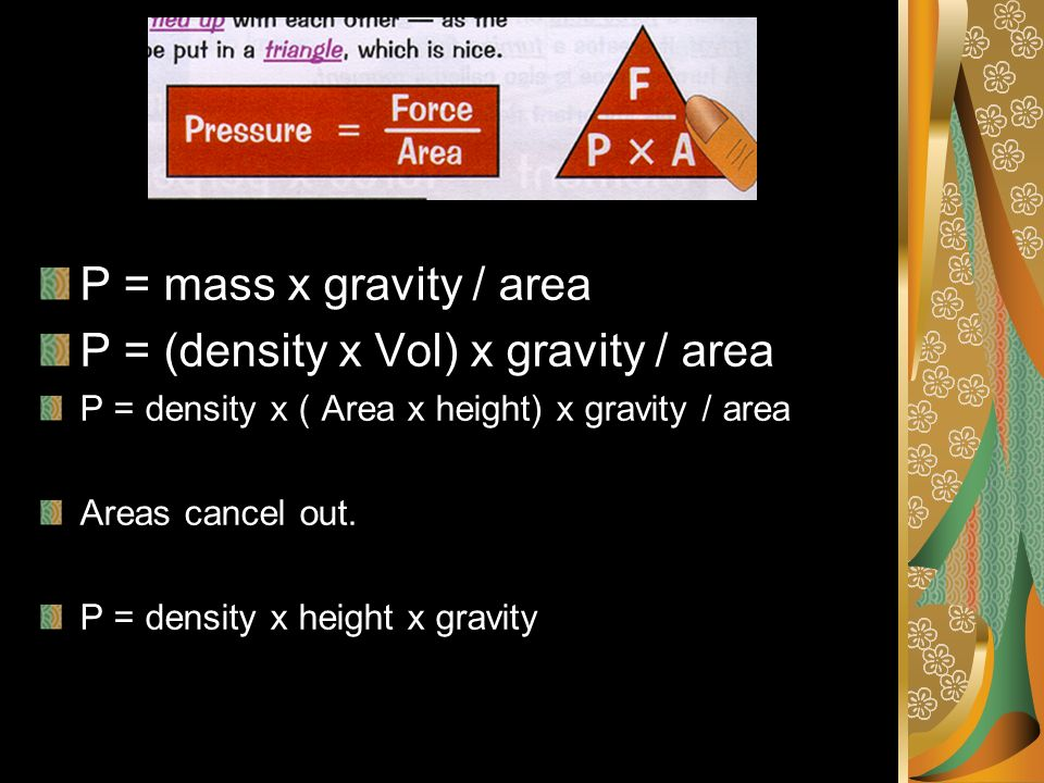 P = (density x Vol) x gravity / area