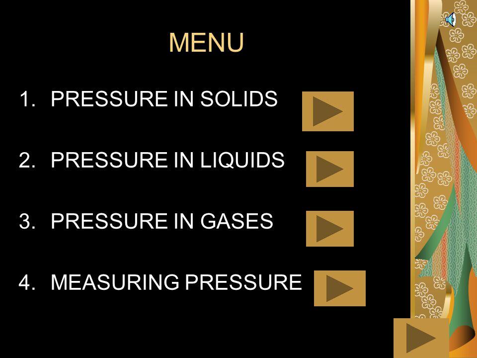 MENU PRESSURE IN SOLIDS PRESSURE IN LIQUIDS PRESSURE IN GASES