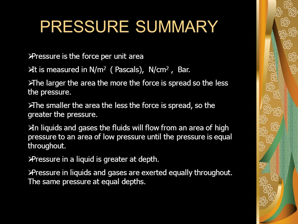 PRESSURE SUMMARY Pressure is the force per unit area