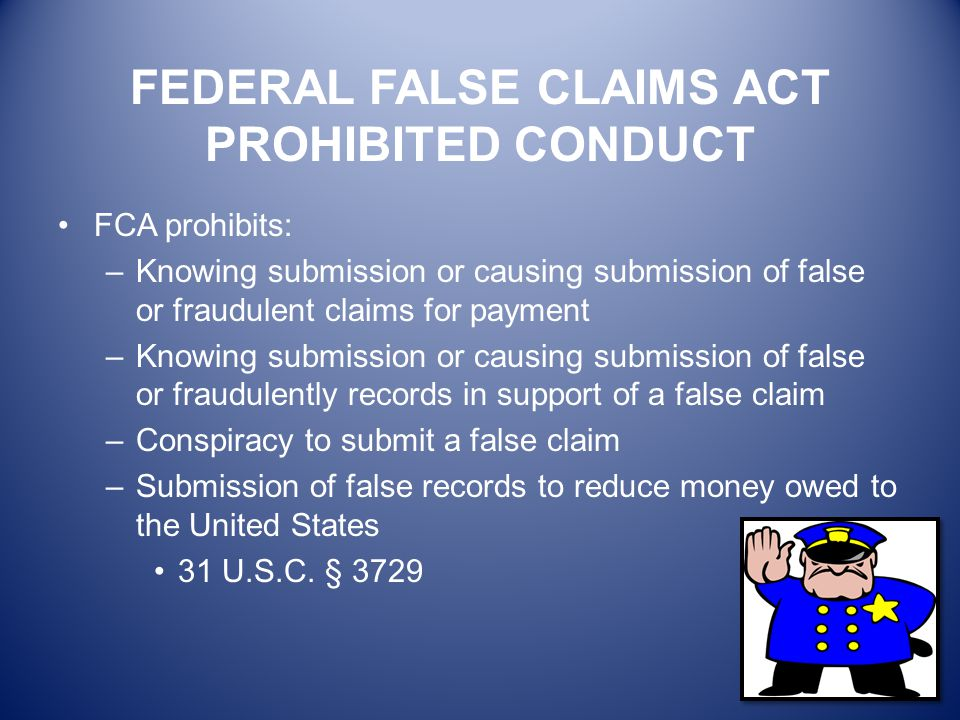 FEDERAL FALSE CLAIMS ACT PROHIBITED CONDUCT