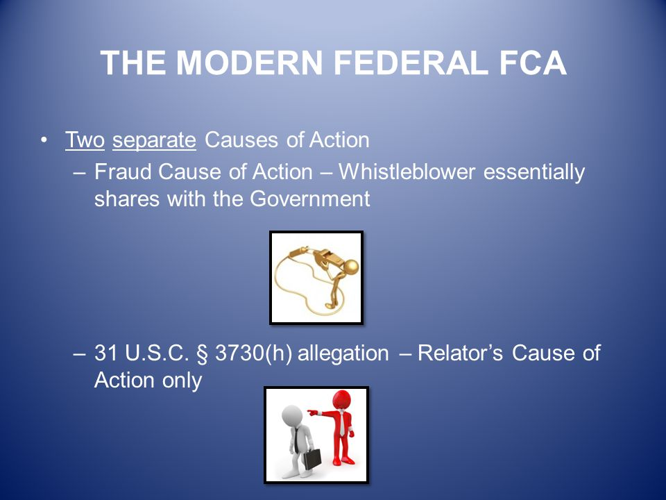 THE MODERN FEDERAL FCA Two separate Causes of Action