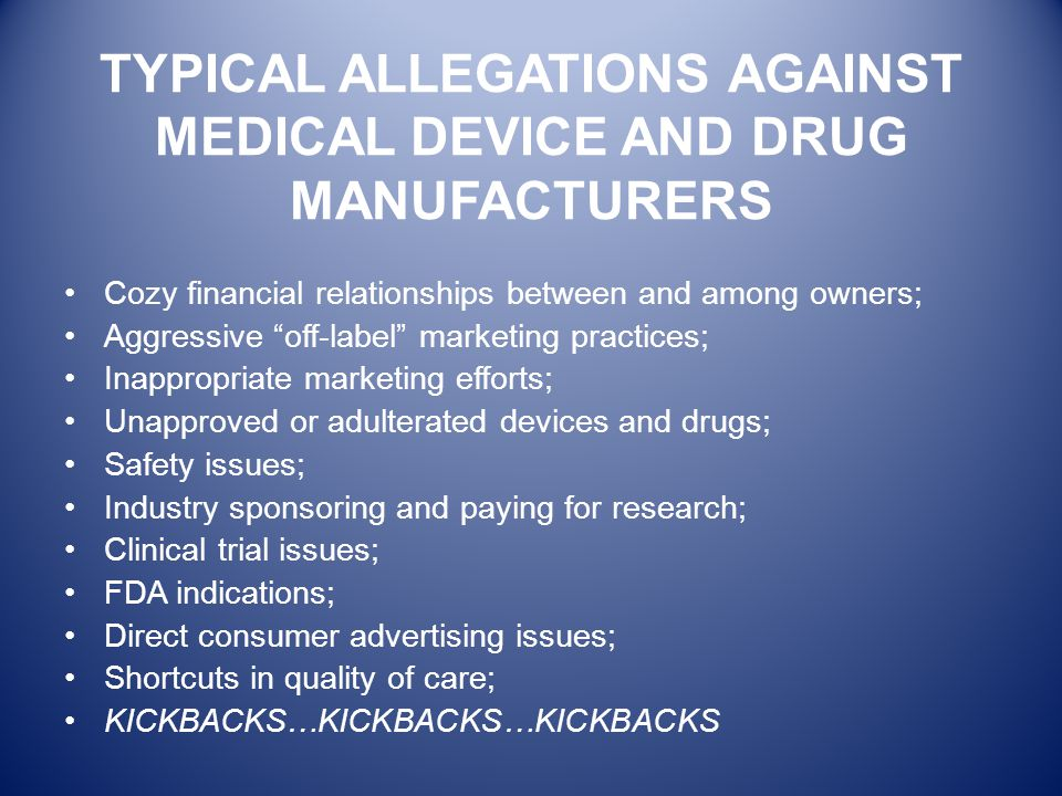 TYPICAL ALLEGATIONS AGAINST MEDICAL DEVICE AND DRUG MANUFACTURERS