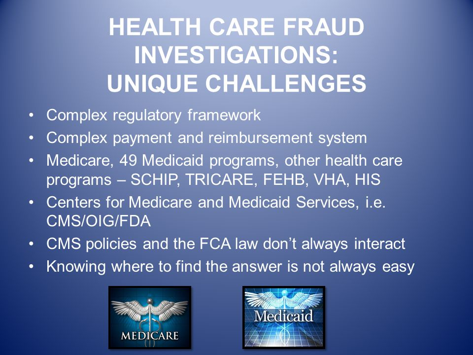HEALTH CARE FRAUD INVESTIGATIONS: UNIQUE CHALLENGES