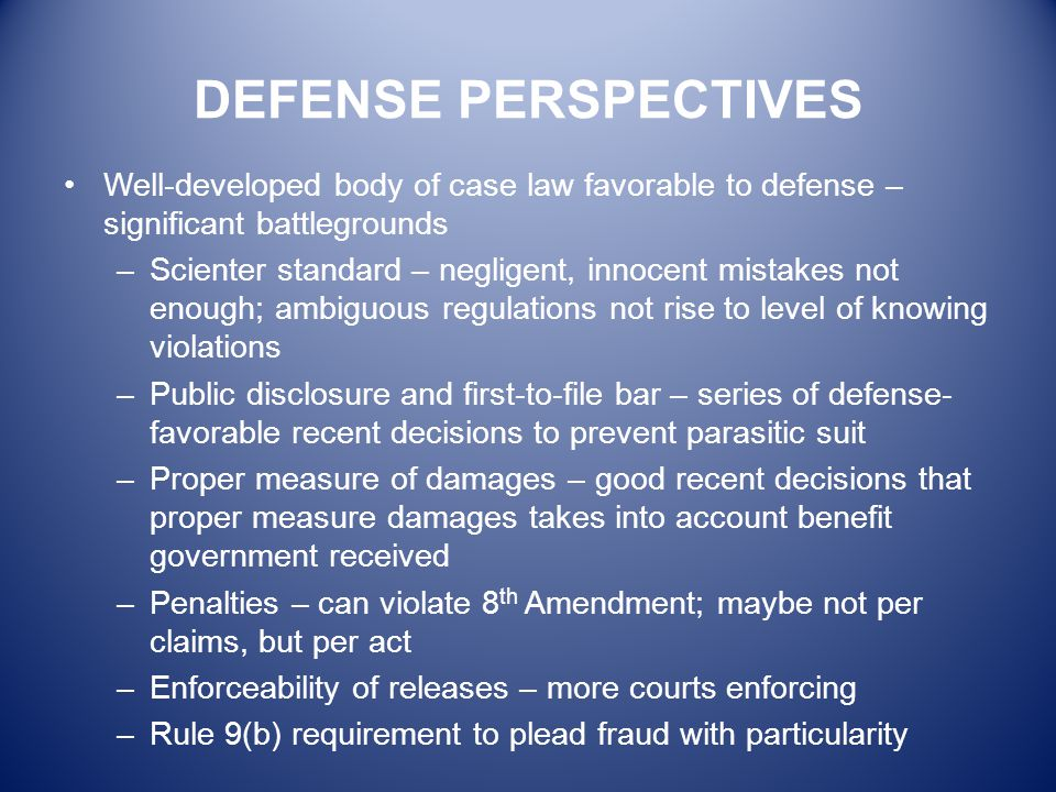 DEFENSE PERSPECTIVES Well-developed body of case law favorable to defense – significant battlegrounds.