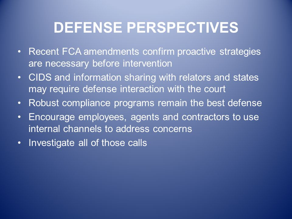 DEFENSE PERSPECTIVES Recent FCA amendments confirm proactive strategies are necessary before intervention.