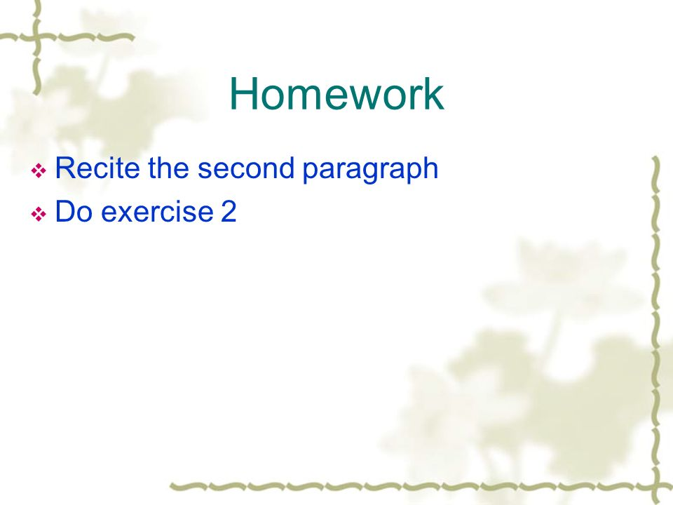 Homework Recite the second paragraph Do exercise 2