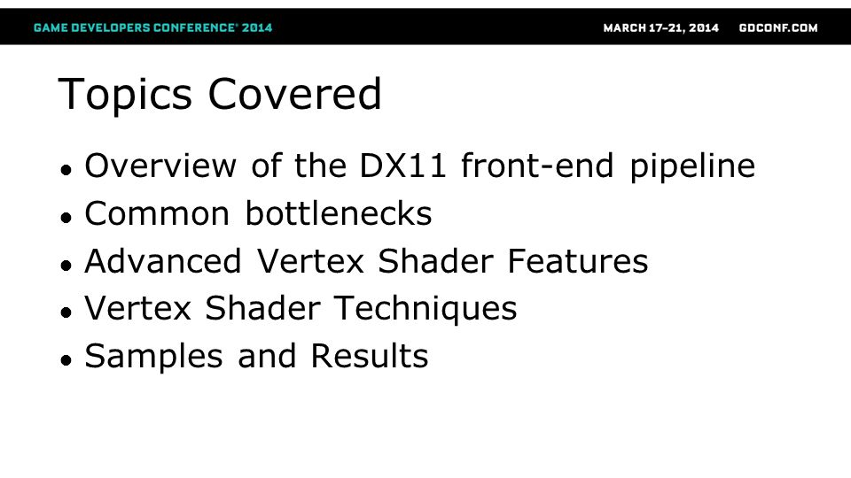 Topics Covered Overview of the DX11 front-end pipeline