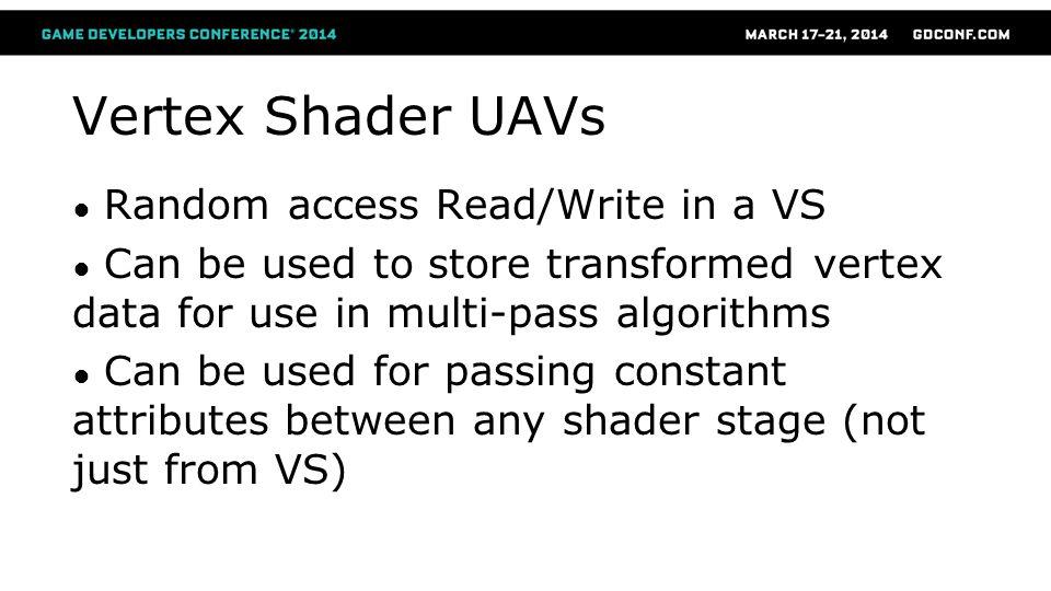 Vertex Shader UAVs Random access Read/Write in a VS
