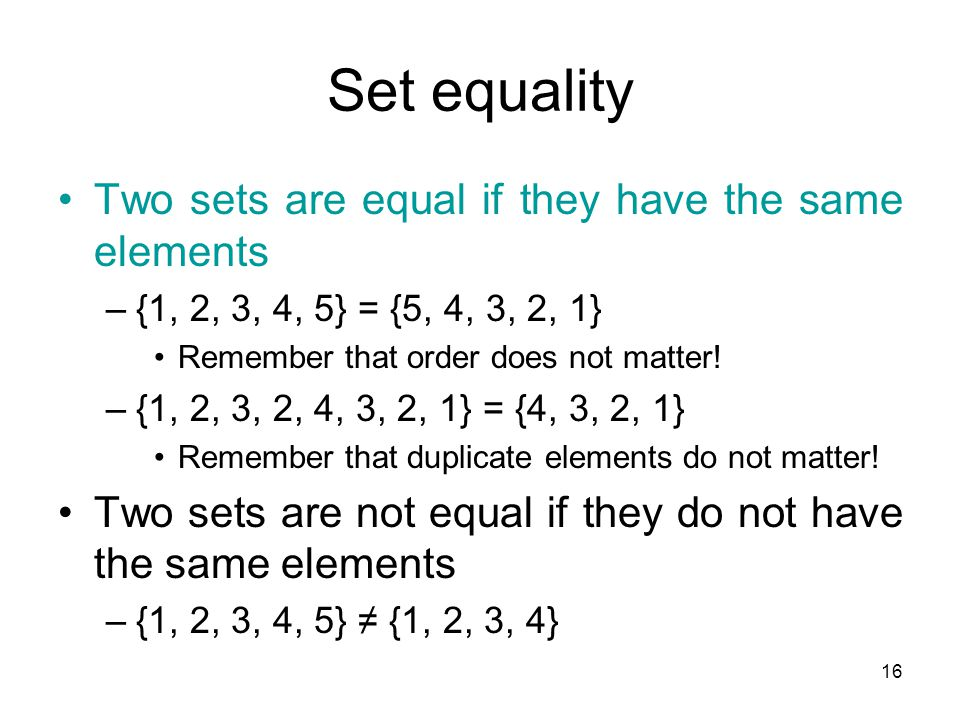 Set equality Two sets are equal if they have the same elements