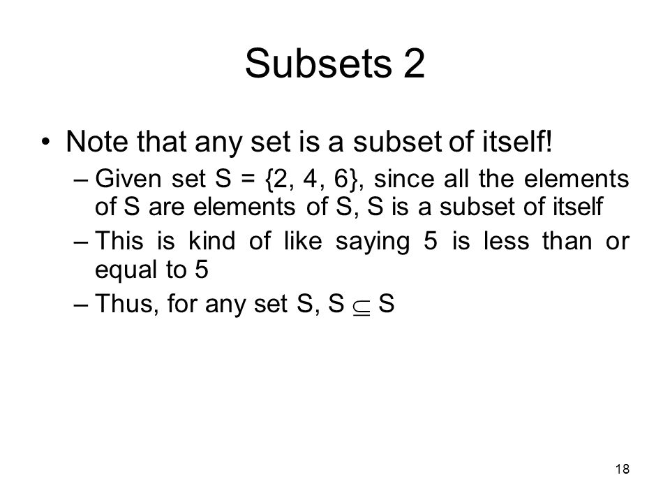 Subsets 2 Note that any set is a subset of itself!