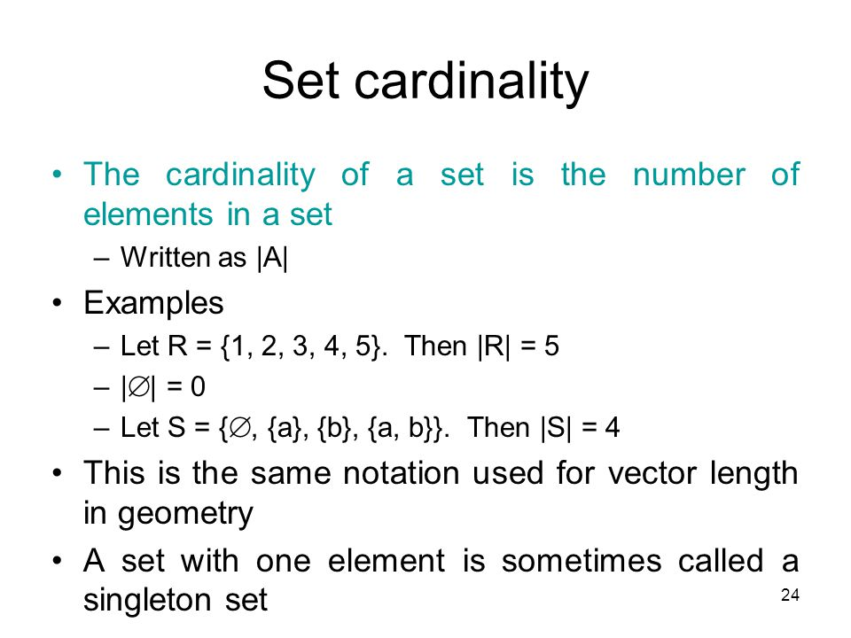 Set cardinality The cardinality of a set is the number of elements in a set. Written as |A| Examples.