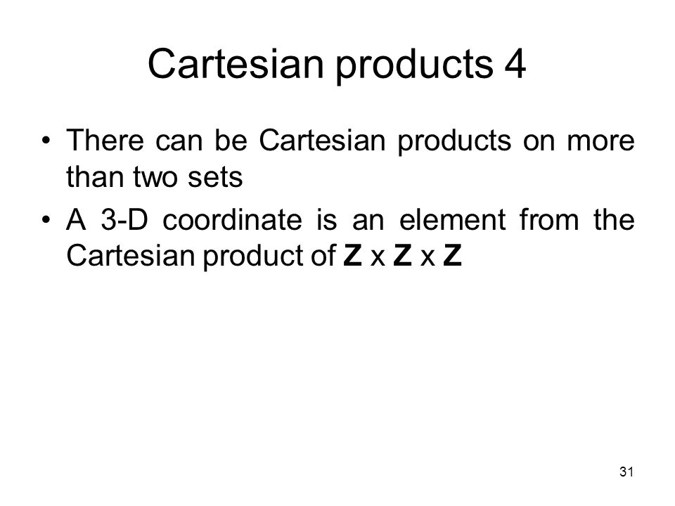 Cartesian products 4 There can be Cartesian products on more than two sets.