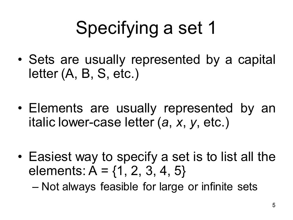 Specifying a set 1 Sets are usually represented by a capital letter (A, B, S, etc.)