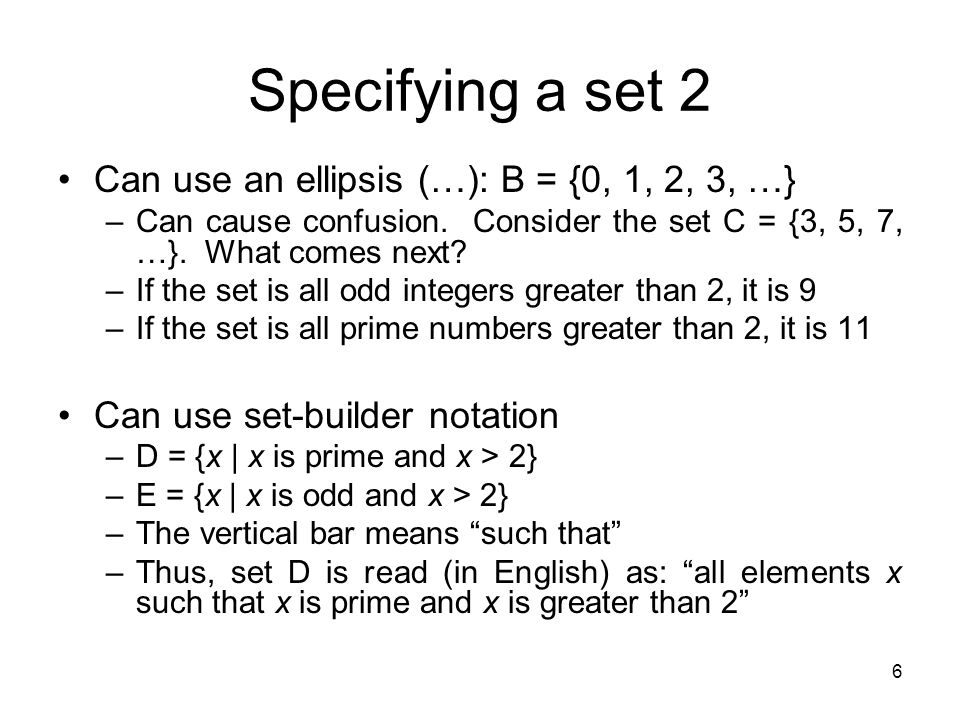 Specifying a set 2 Can use an ellipsis (…): B = {0, 1, 2, 3, …}