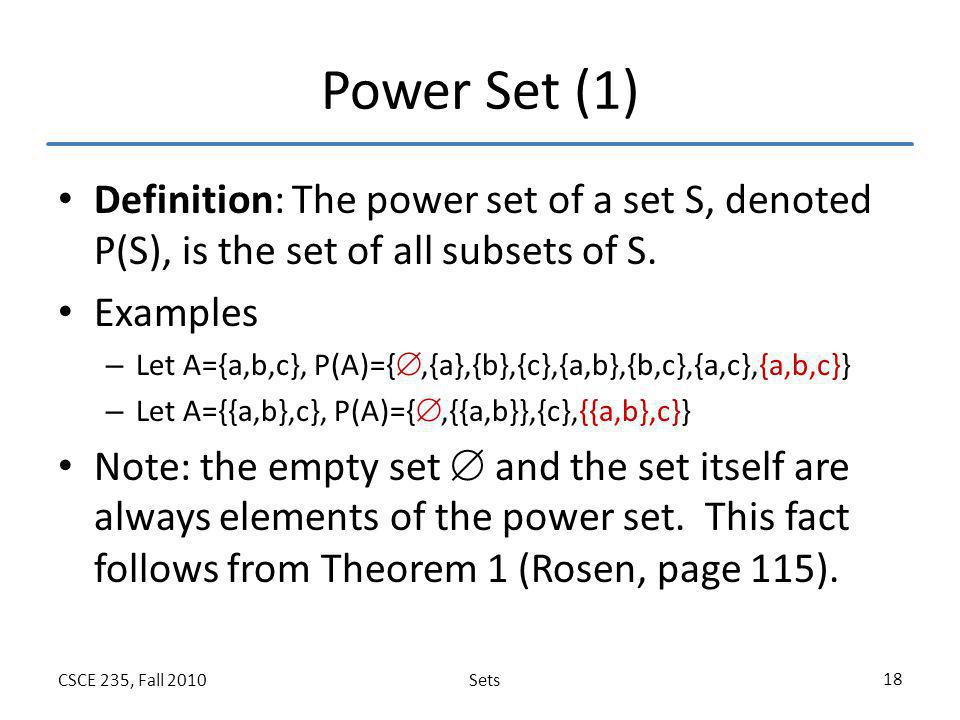 Power Set (1) Definition: The power set of a set S, denoted P(S), is the set of all subsets of S. Examples.