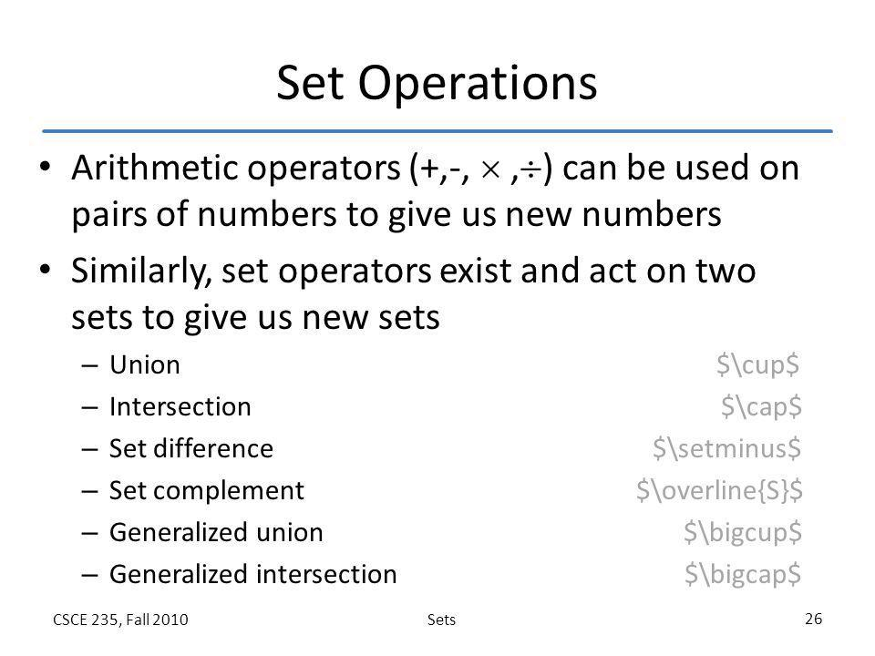 Set Operations Arithmetic operators (+,-,  ,) can be used on pairs of numbers to give us new numbers.